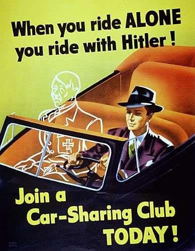 «Όταν οδηγείς μόνος έχεις συνεπιβάτη τον Χίτλερ!» - Το να μην μοιράζεσαι το αυτοκίνητό σου θεωρούνταν σπατάλη (πετρελαίου) και αποδυνάμωση της πολεμικής προσπάθειας.